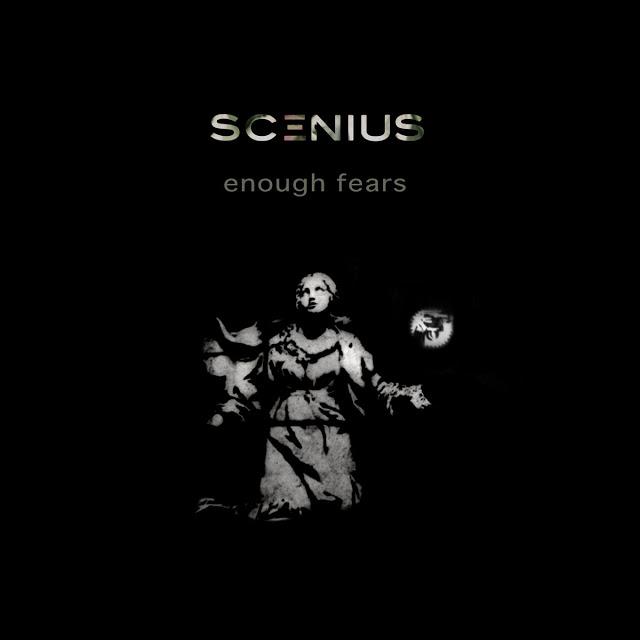 STREAM: Scenius - Enough Fears